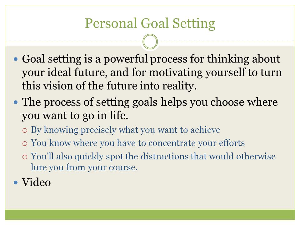 Achieving Goals When you have achieved a goal, take the time to enjoy the satisfaction of having done so.