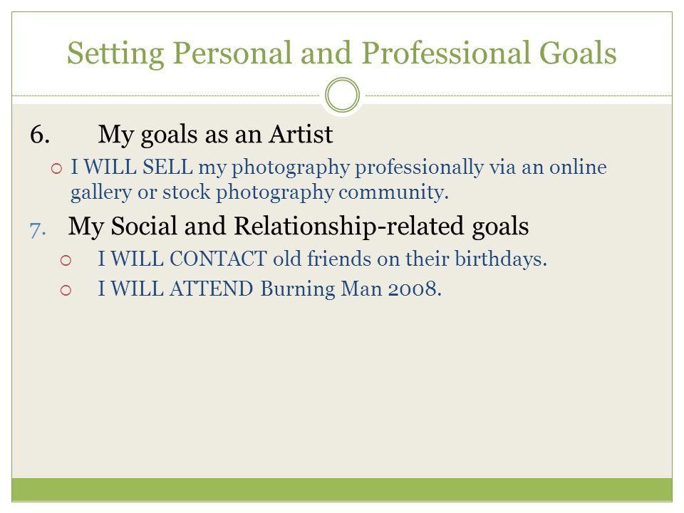 Setting Personal and Professional Goals 6.My goals as an Artist  I WILL SELL my photography professionally via an online gallery or stock photography