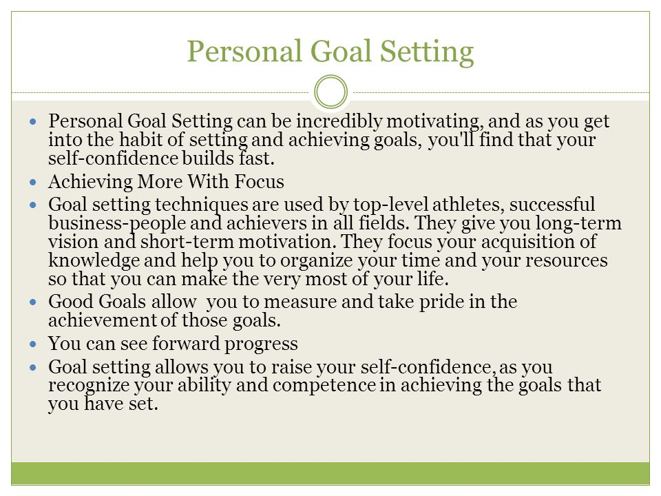 Personal Goal Setting Personal Goal Setting can be incredibly motivating, and as you get into the habit of setting and achieving goals, you'll find th
