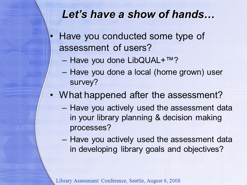 Have you conducted some type of assessment of users.