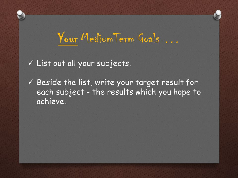 Your MediumTerm Goals … List out all your subjects.