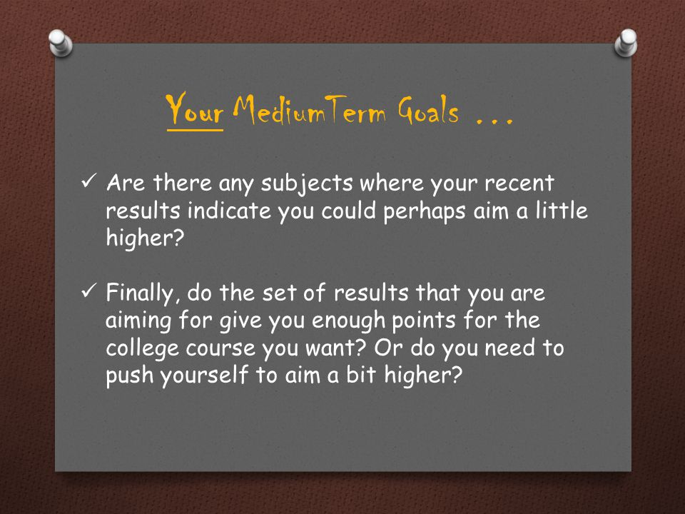 Your MediumTerm Goals … These questions should help you decide on realistic and attainable targets for each subject.