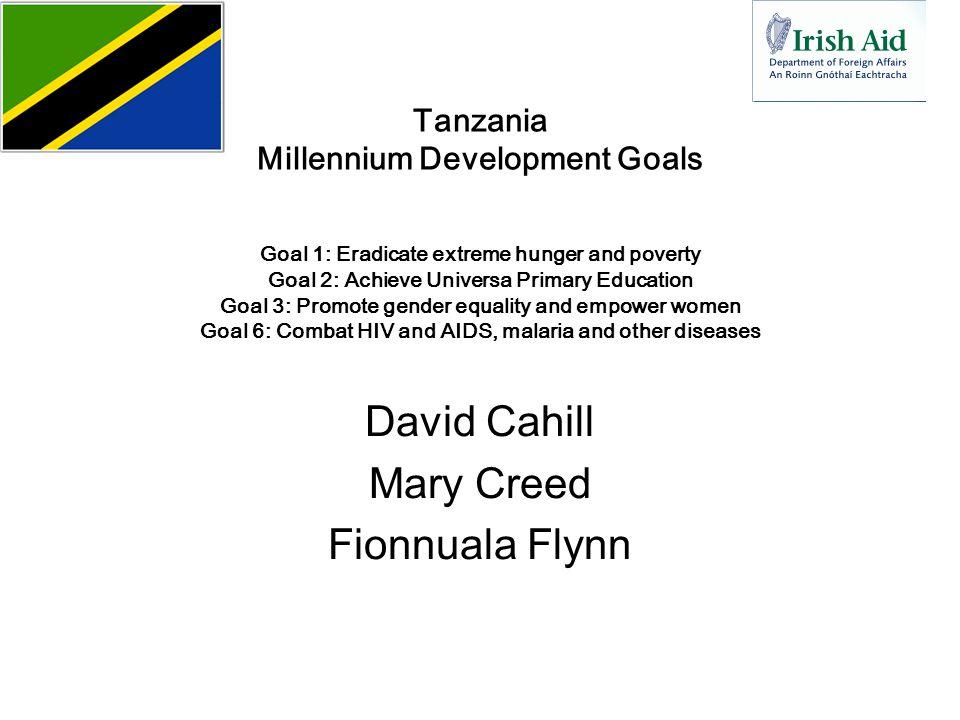 Tanzania Millennium Development Goals Goal 1: Eradicate extreme hunger and poverty Goal 2: Achieve Universa Primary Education Goal 3: Promote gender e