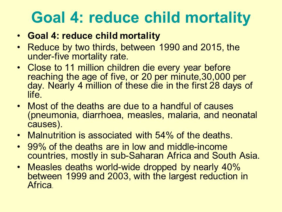 Goal 4: reduce child mortality Reduce by two thirds, between 1990 and 2015, the under-five mortality rate.