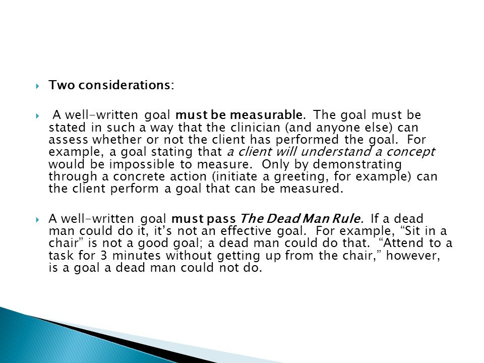  Two considerations:  A well-written goal must be measurable.