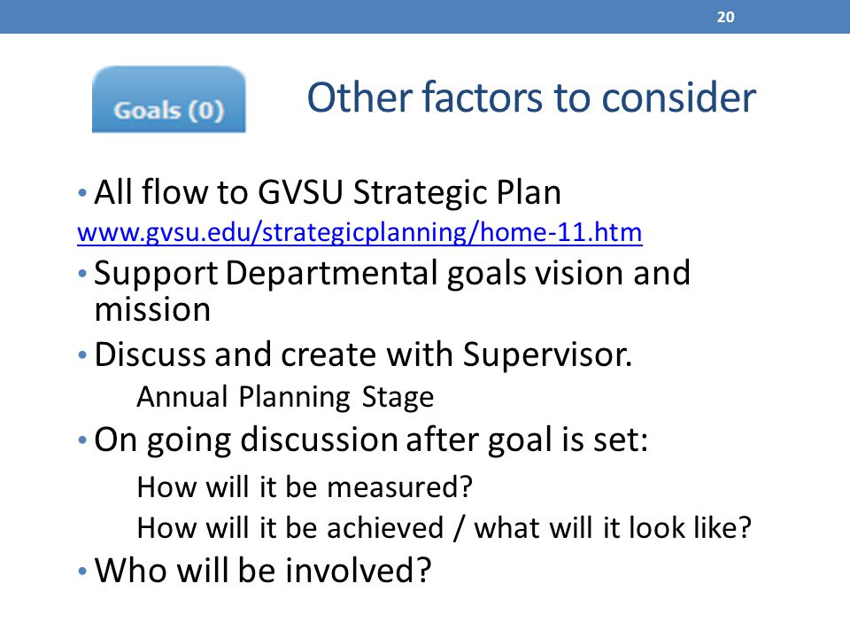 Other factors to consider All flow to GVSU Strategic Plan www.gvsu.edu/strategicplanning/home-11.htm Support Departmental goals vision and mission Dis