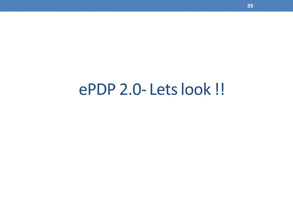 ePDP 2.0- Lets look !! 35