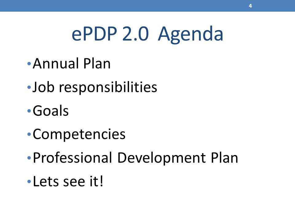 ePDP 2.0 Agenda Annual Plan Job responsibilities Goals Competencies Professional Development Plan Lets see it! 4