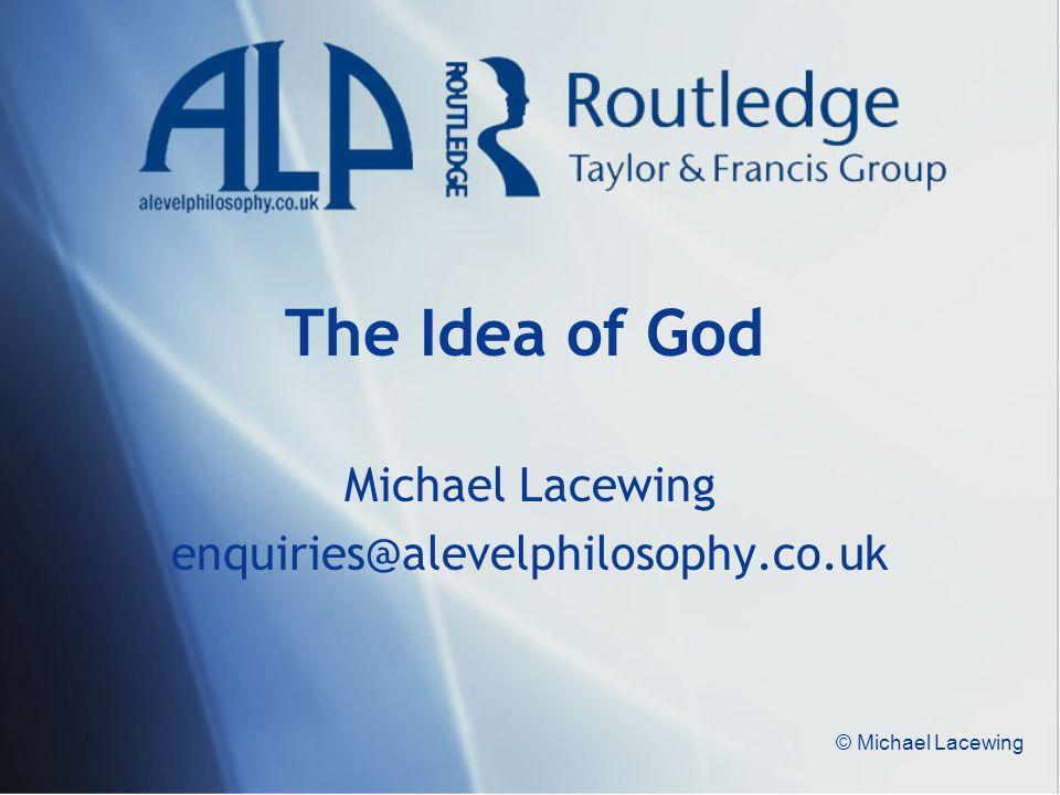 © Michael Lacewing The Idea of God Michael Lacewing enquiries@alevelphilosophy.co.uk