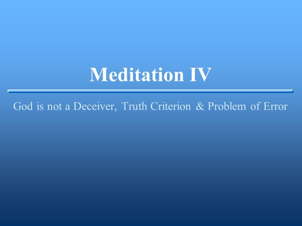 Meditation IV God is not a Deceiver, Truth Criterion & Problem of Error