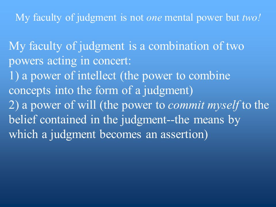 My faculty of judgment is not one mental power but two.
