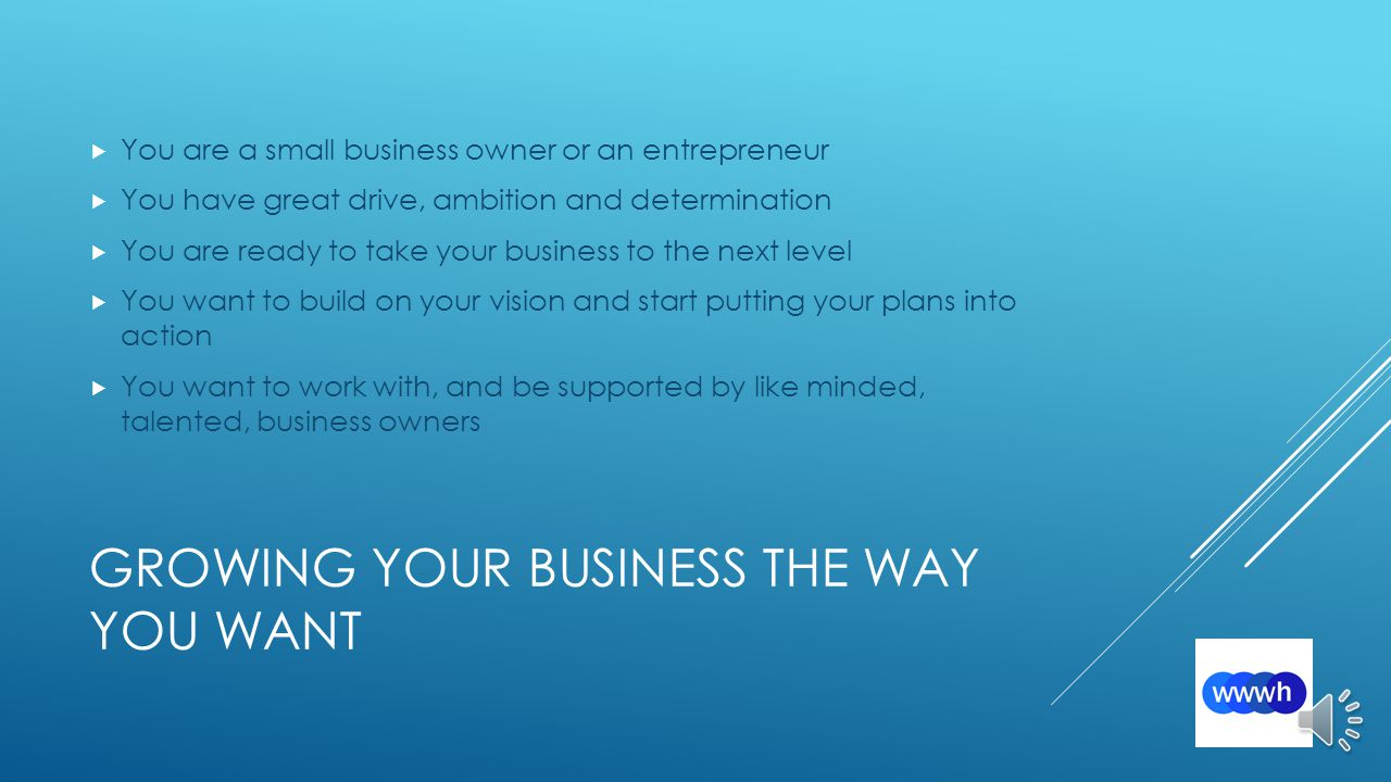 BUILDING YOUR BUSINESS ACHIEVING YOUR GOALS The WWWH Small Business Boardroom