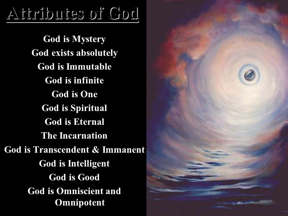 God is Mystery God exists absolutely God is Immutable God is infinite God is One God is Spiritual God is Eternal The Incarnation God is Transcendent &