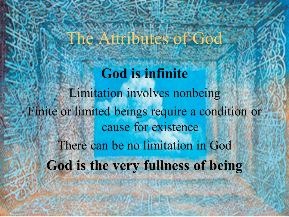 The Attributes of God God is One If God is without limit there can not be more than one God for there would have to be some difference between them.