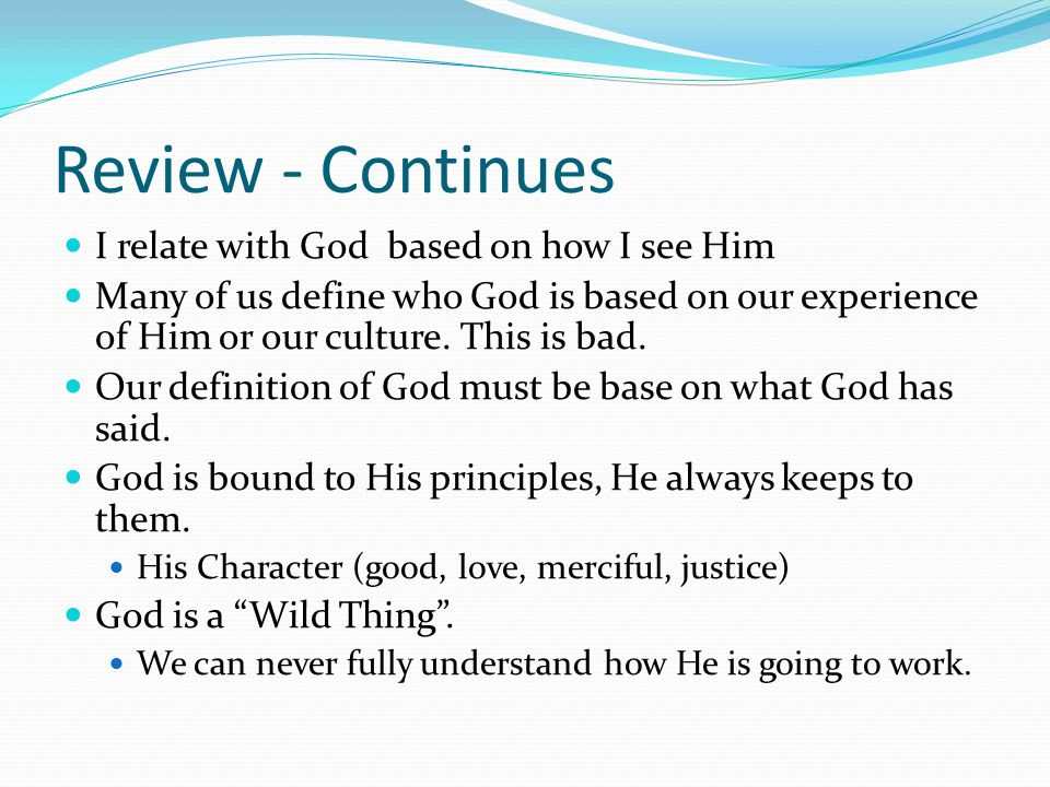 Review Continues What God entrusts to us depends on how much truth we know of who He is.