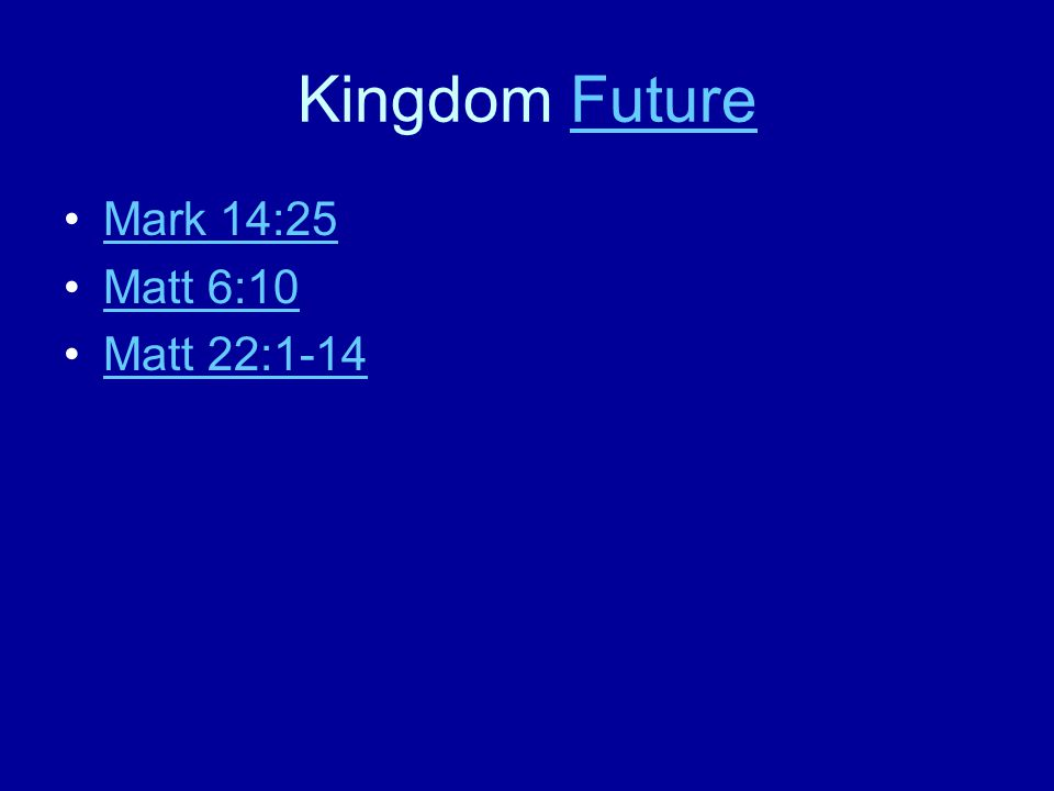 Kingdom FutureFuture Mark 14:25 Matt 6:10 Matt 22:1-14