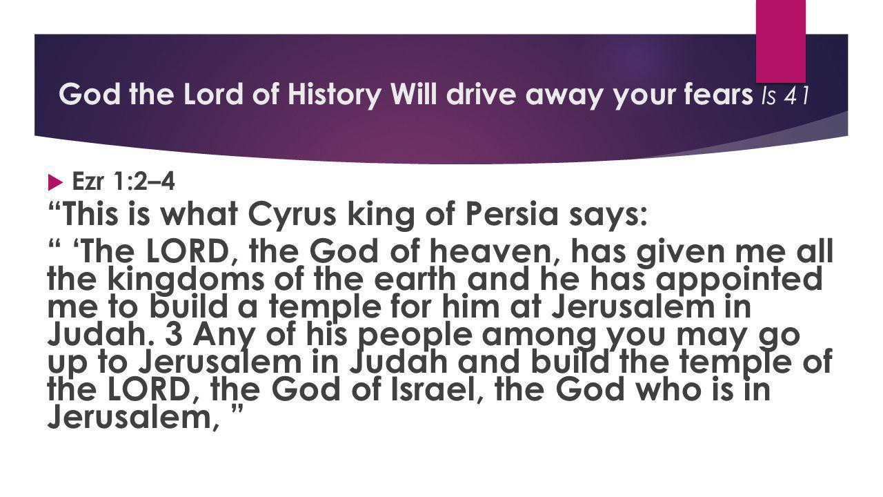  Ezr 1:2–4 This is what Cyrus king of Persia says: 'The LORD, the God of heaven, has given me all the kingdoms of the earth and he has appointed me to build a temple for him at Jerusalem in Judah.