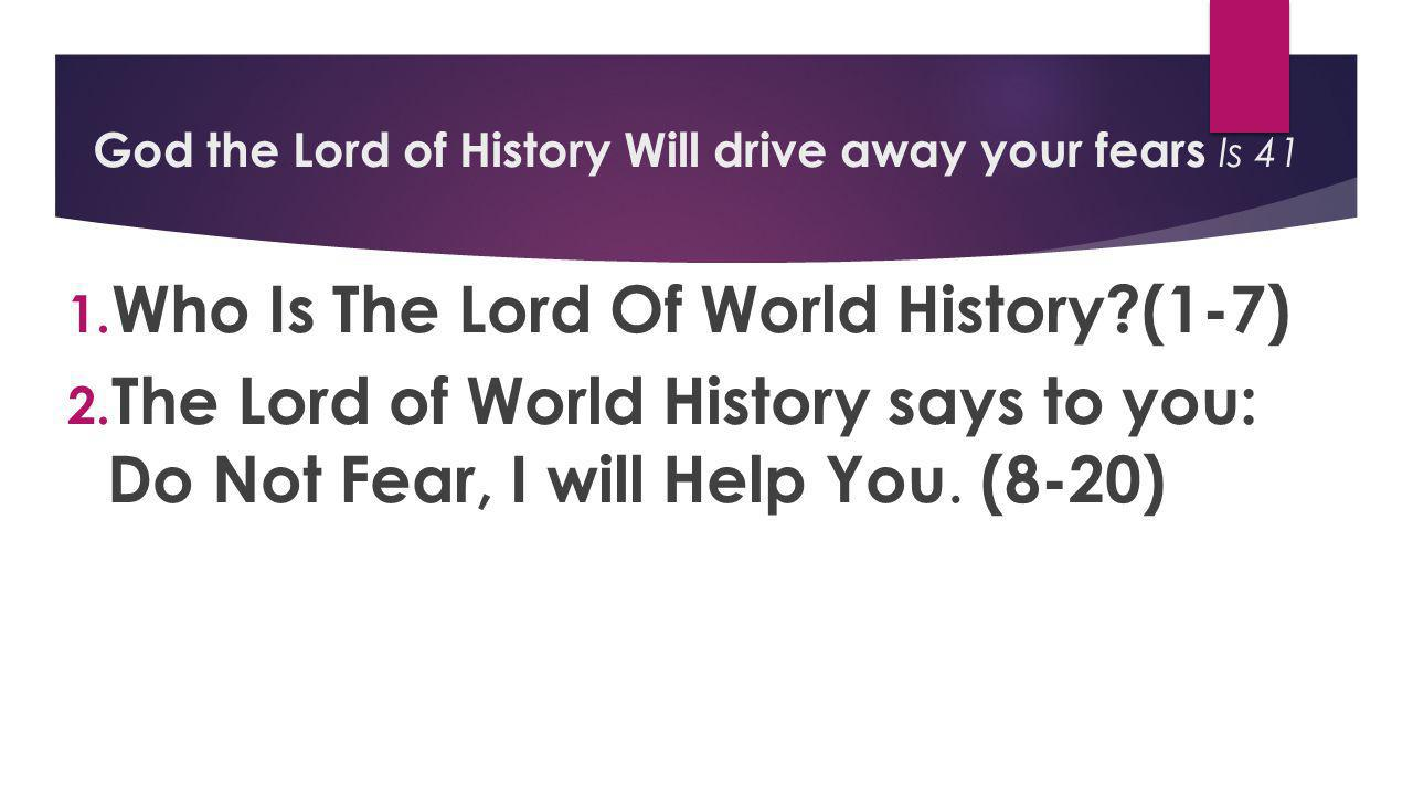 God the Lord of History Will drive away your fears Is 41 I don t know about tomorrow; It may bring me poverty.