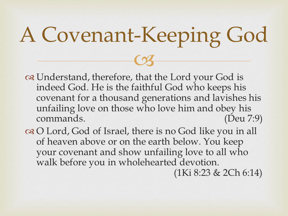   O Lord, God of heaven, the great and awesome God who keeps his covenant of unfailing love with those who love him and obey his commands, listen to my prayer.