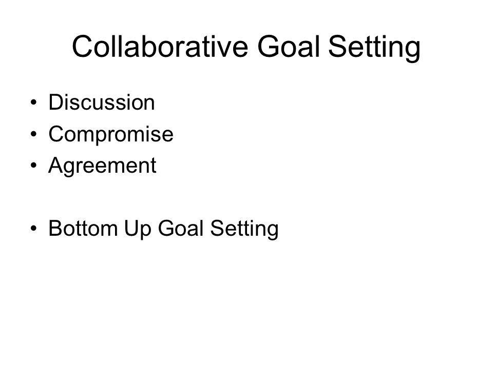 Collaborative Goal Setting Discussion Compromise Agreement Bottom Up Goal Setting