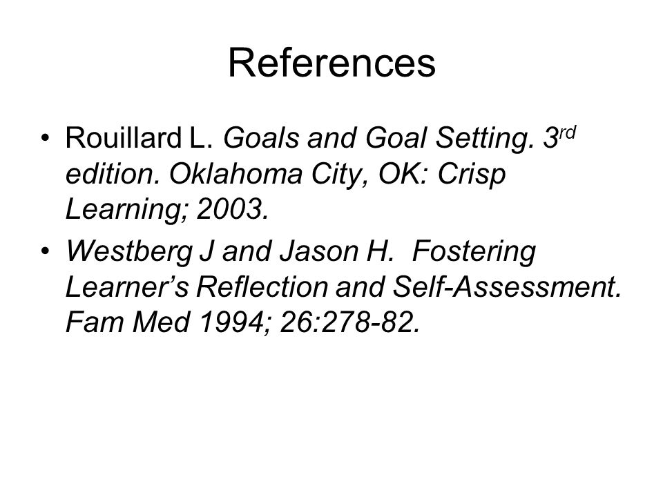 References Rouillard L. Goals and Goal Setting. 3 rd edition.