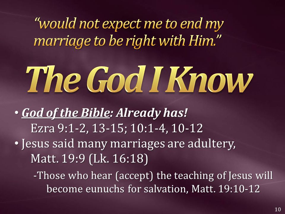 God of the Bible: Already has! Ezra 9:1-2, 13-15; 10:1-4, 10-12 God of the Bible: Already has! Ezra 9:1-2, 13-15; 10:1-4, 10-12 Jesus said many marria