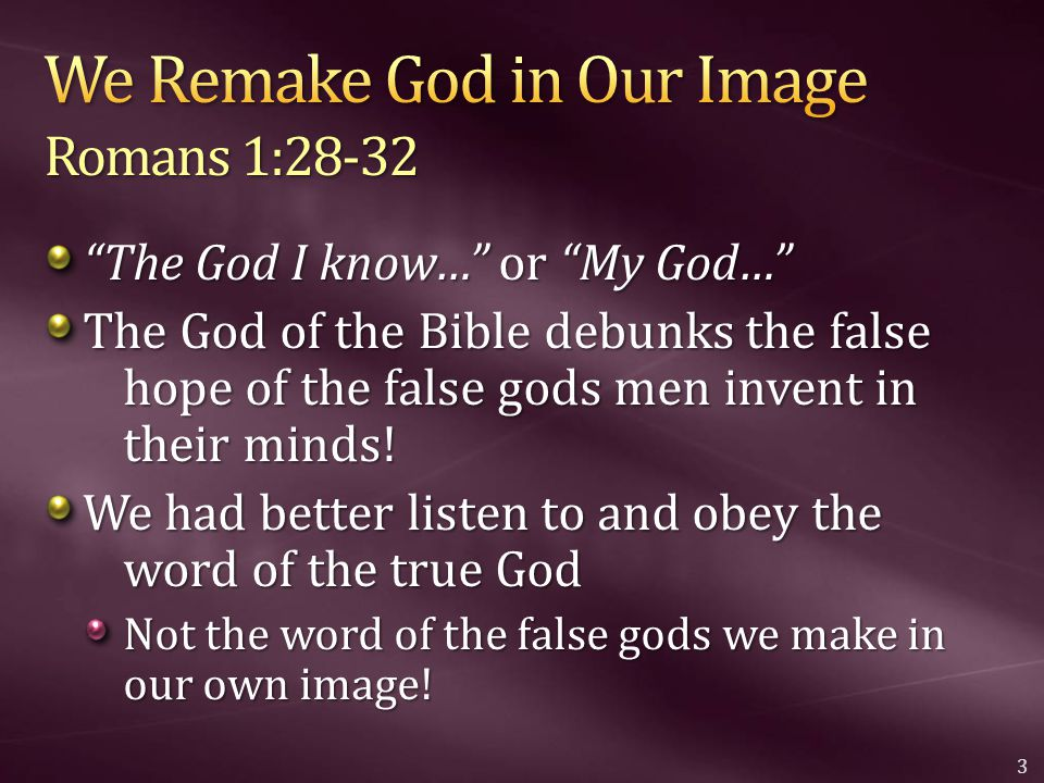 The God I know… or My God… The God of the Bible debunks the false hope of the false gods men invent in their minds.