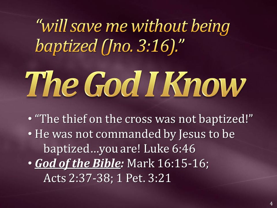 The thief on the cross was not baptized! The thief on the cross was not baptized! He was not commanded by Jesus to be baptized…you are.