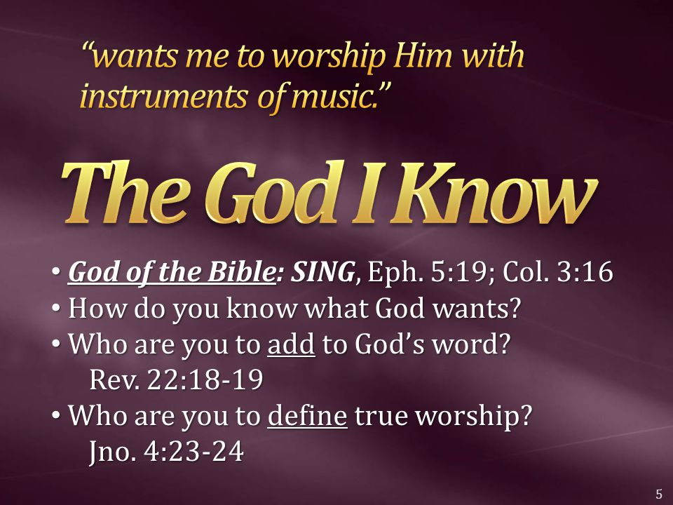 God of the Bible: SING, Eph. 5:19; Col. 3:16 God of the Bible: SING, Eph. 5:19; Col. 3:16 How do you know what God wants? How do you know what God wan