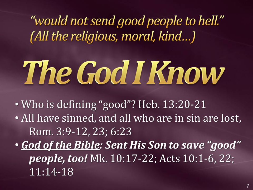 "Who is defining ""good""? Heb. 13:20-21 Who is defining ""good""? Heb. 13:20-21 All have sinned, and all who are in sin are lost, Rom. 3:9-12, 23; 6:23 Al"