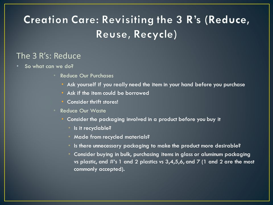 The 3 R's: Reduce So what can we do.