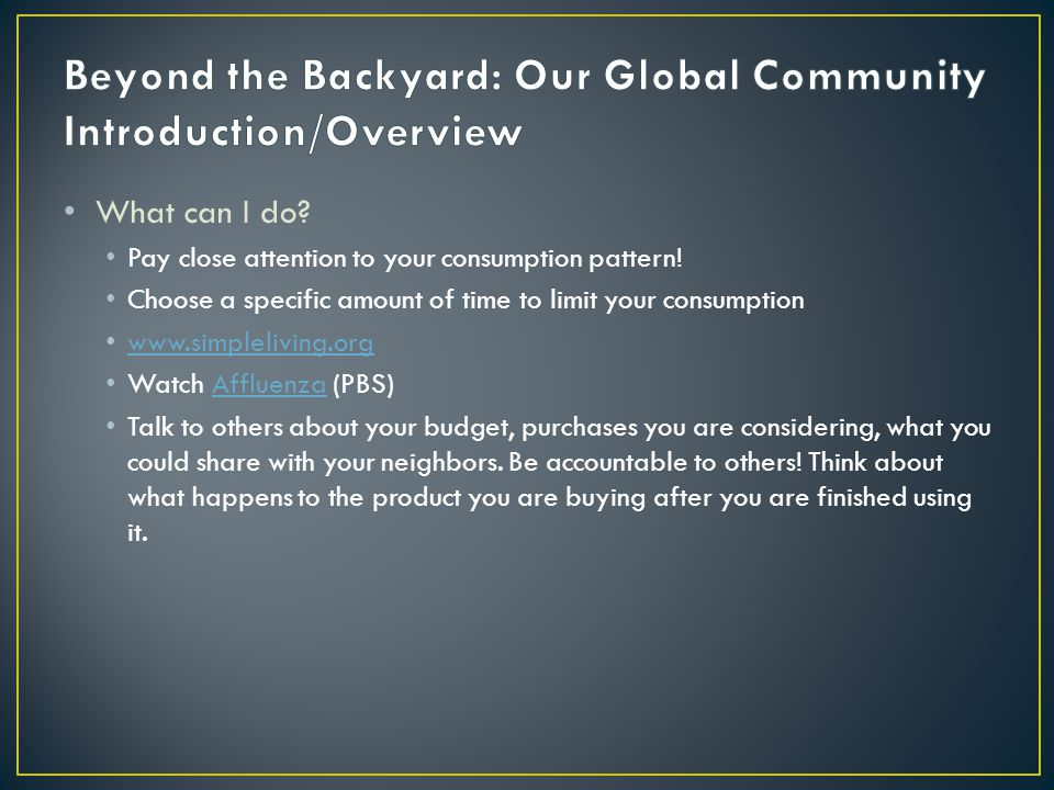 What can I do. Pay close attention to your consumption pattern.