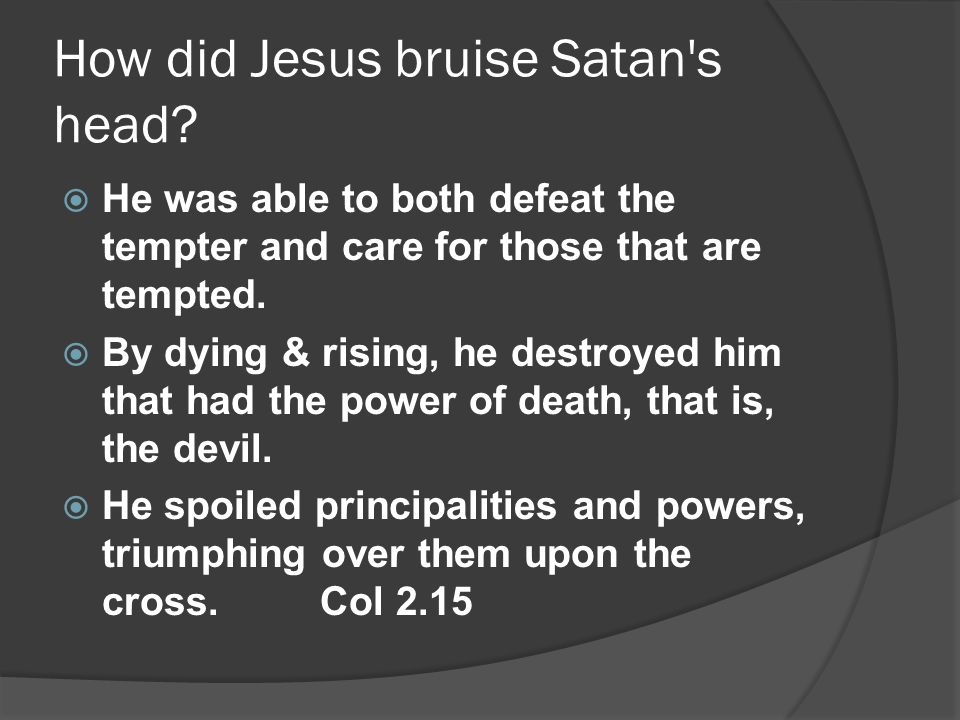How did Jesus bruise Satan s head.