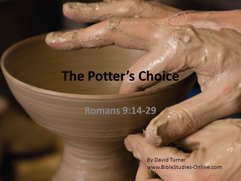 The Potter's Choice Romans 9:14-29 By David Turner