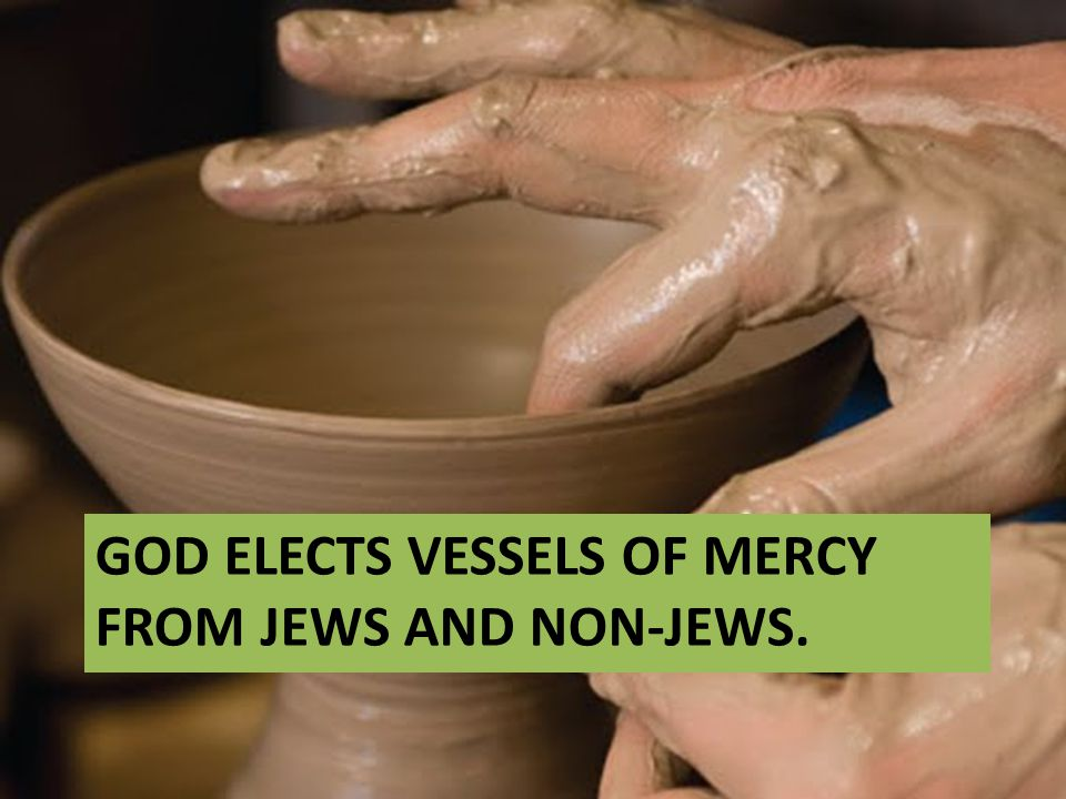 GOD ELECTS VESSELS OF MERCY FROM JEWS AND NON-JEWS.