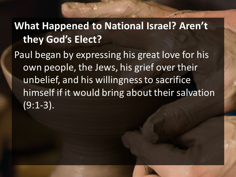 What Happened to National Israel? Aren't they God's Elect? Paul began by expressing his great love for his own people, the Jews, his grief over their