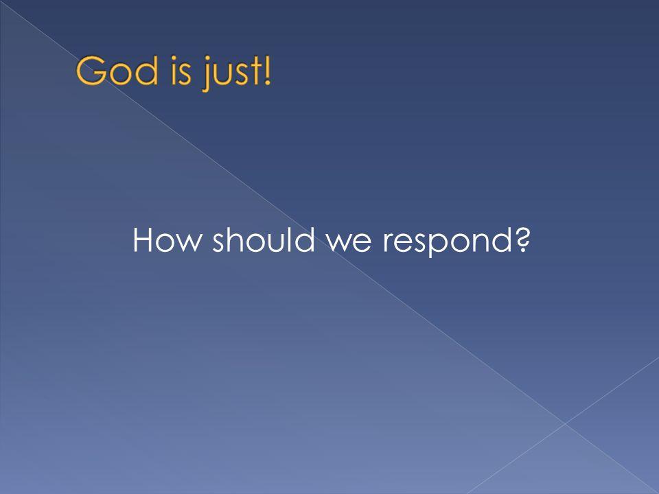 How should we respond