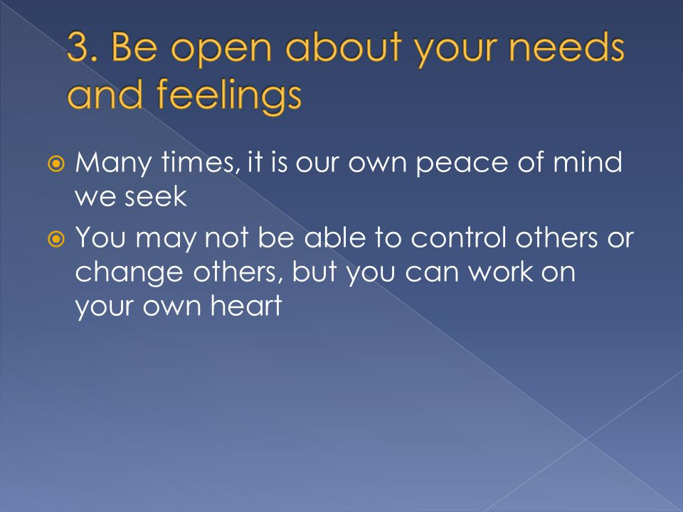  Many times, it is our own peace of mind we seek  You may not be able to control others or change others, but you can work on your own heart