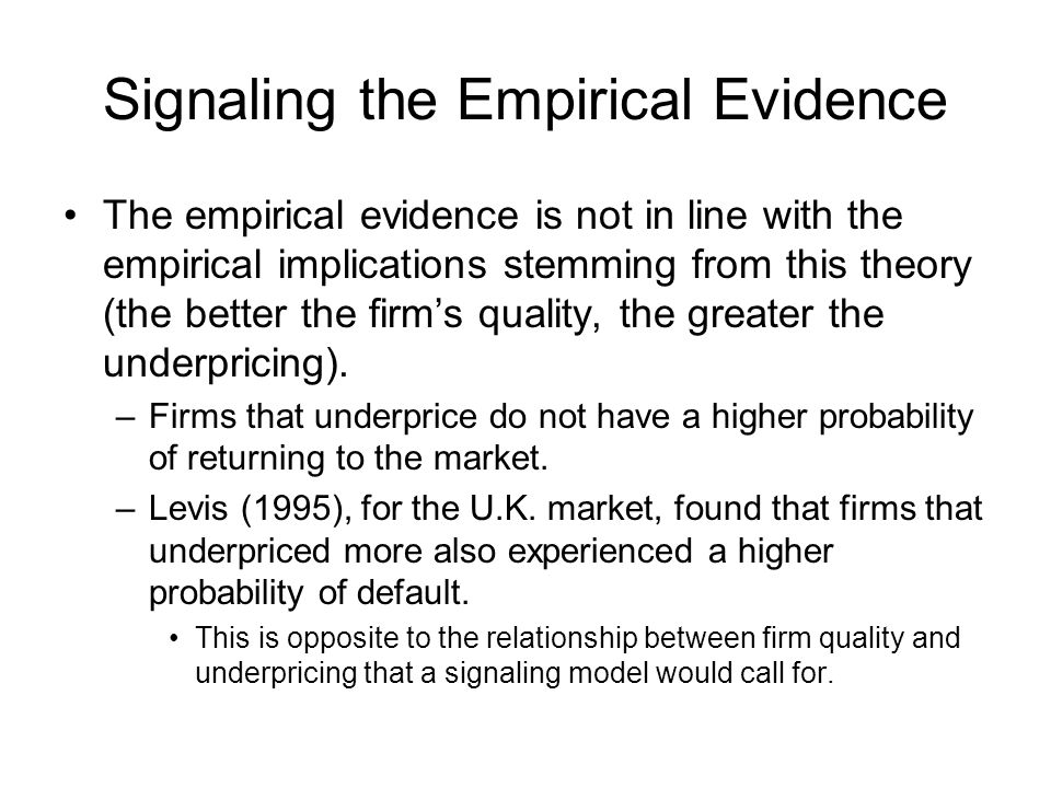 Signaling the Empirical Evidence The empirical evidence is not in line with the empirical implications stemming from this theory (the better the firm'