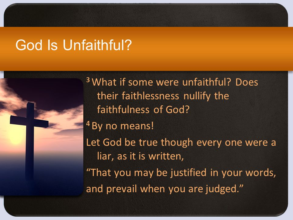 God is Fair! We are Justified through the Faithfulness and Righteousness of Jesus Christ.
