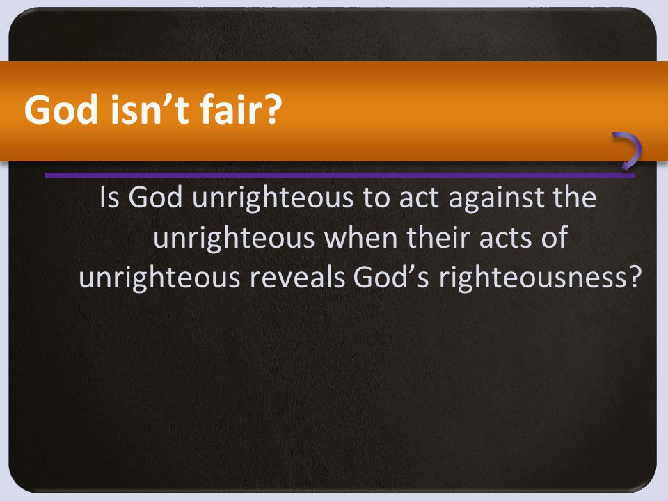 5 But if our unrighteousness serves to show the righteousness of God, what shall we say.