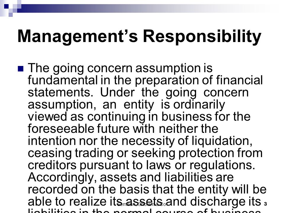Semaan, Gholam & Co.3 Management's Responsibility The going concern assumption is fundamental in the preparation of financial statements.