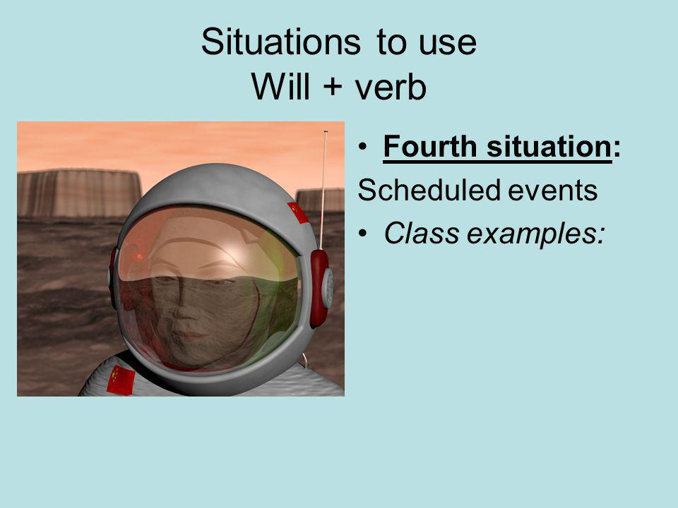 Situations to use Will + verb Fourth situation: Scheduled events Class examples: