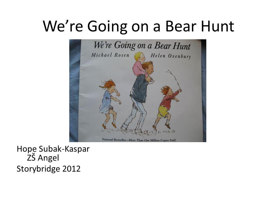 We're Going on a Bear Hunt Hope Subak-Kaspar ZŠ Angel Storybridge 2012