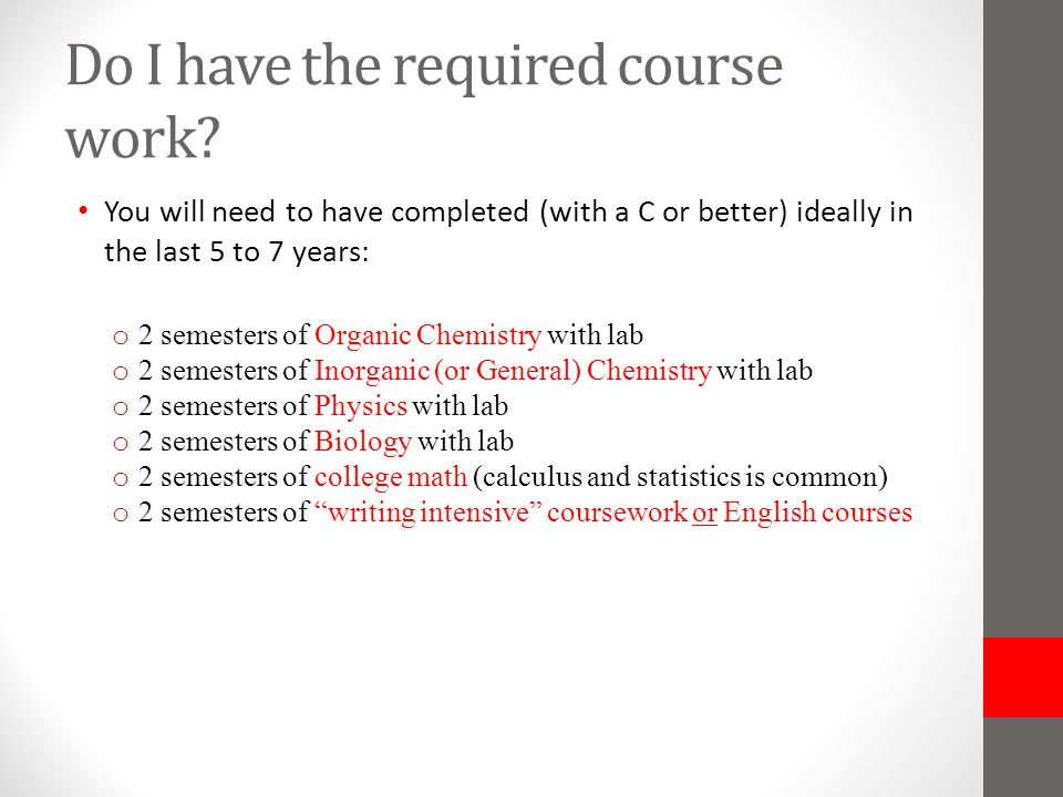 Required courses, continued… o Any classes that the schools that you are interested in may also require.