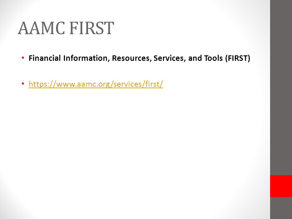 AAMC FIRST Financial Information, Resources, Services, and Tools (FIRST) https://www.aamc.org/services/first/