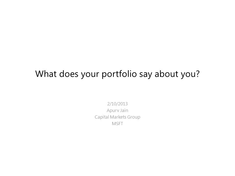 What does your portfolio say about you 2/10/2013 Apurv Jain Capital Markets Group MSFT