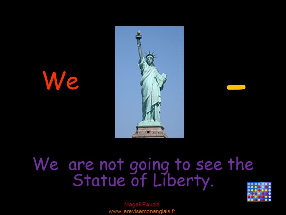 Magali Pauzié www.jerevisemonanglais.fr We We are not going to see the Statue of Liberty. -
