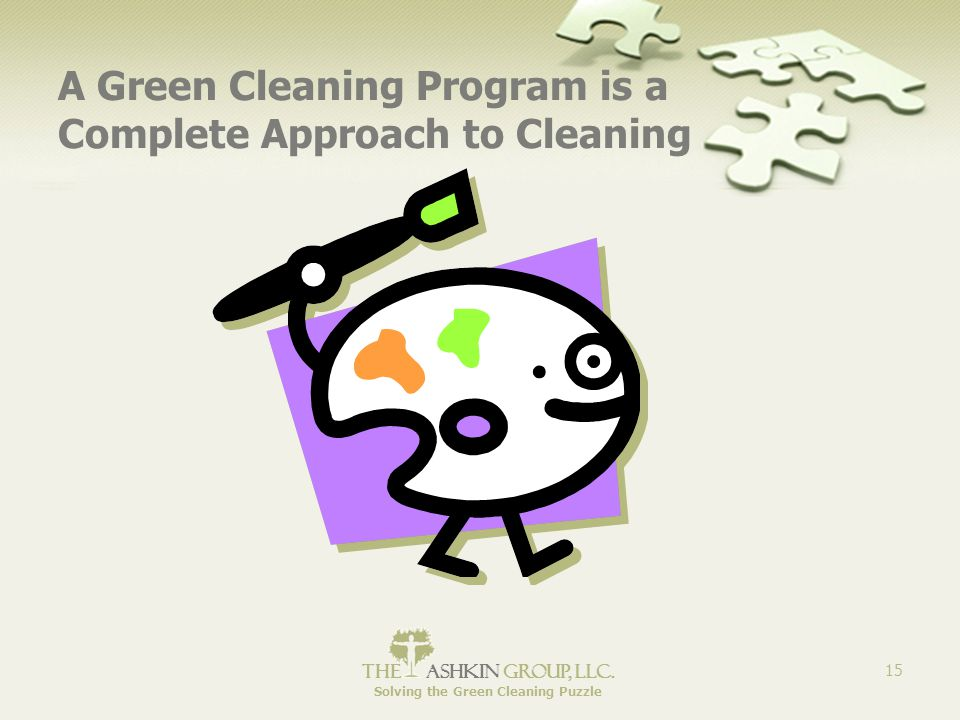 The Ashkin Group, llc. Solving the Green Cleaning Puzzle 15 A Green Cleaning Program is a Complete Approach to Cleaning