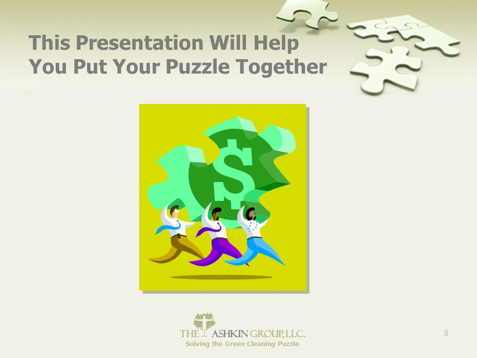 The Ashkin Group, llc. Solving the Green Cleaning Puzzle 8 This Presentation Will Help You Put Your Puzzle Together